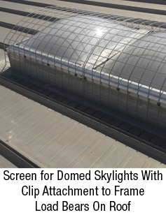 Skylight Screen for Domed Skylights With Clip Attachment to Frame Load Bears On Roof